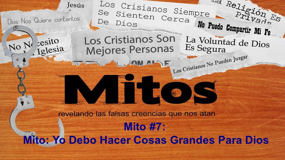 Mito: Yo Debo Hacer Cosas Grandes Para Dios