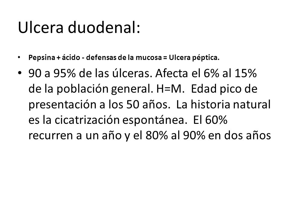Ulcera duodenal: Pepsina + ácido - defensas de la mucosa = Ulcera péptica.