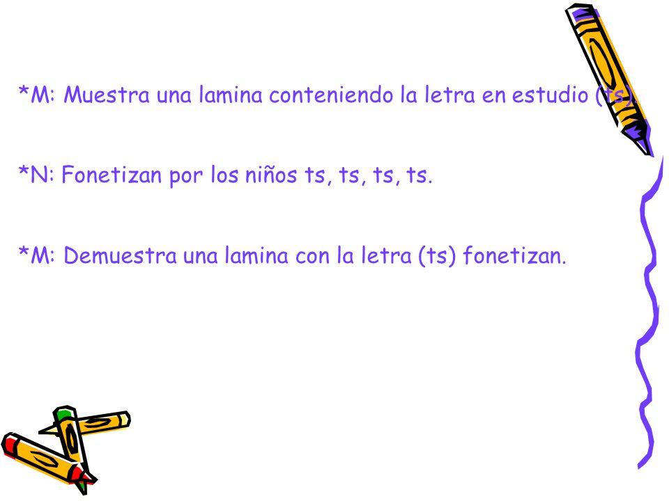 *M: Muestra una lamina conteniendo la letra en estudio (ts).