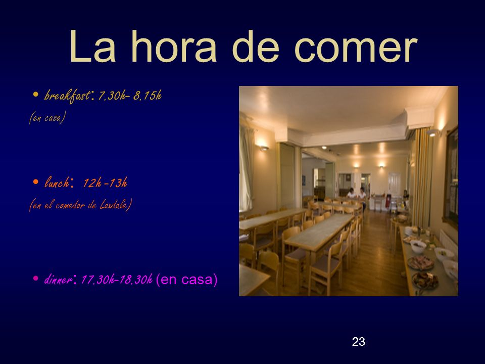 La hora de comer breakfast: 7.30h- 8.15h lunch: 12h -13h