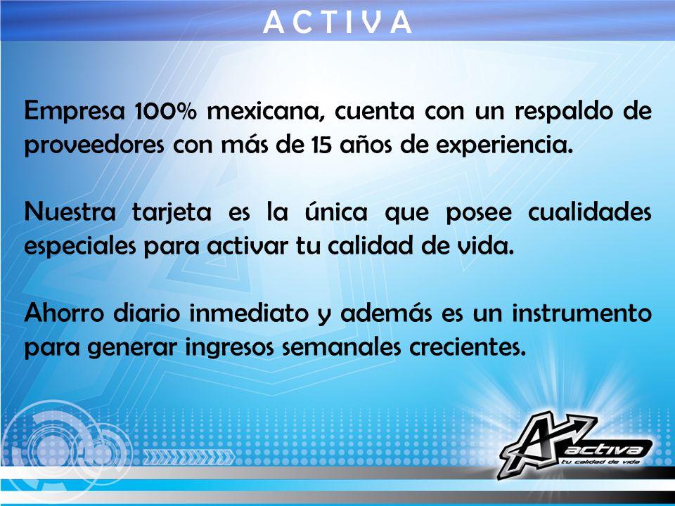 A C T I V AEmpresa 100% mexicana, cuenta con un respaldo de proveedores con más de 15 años de experiencia.