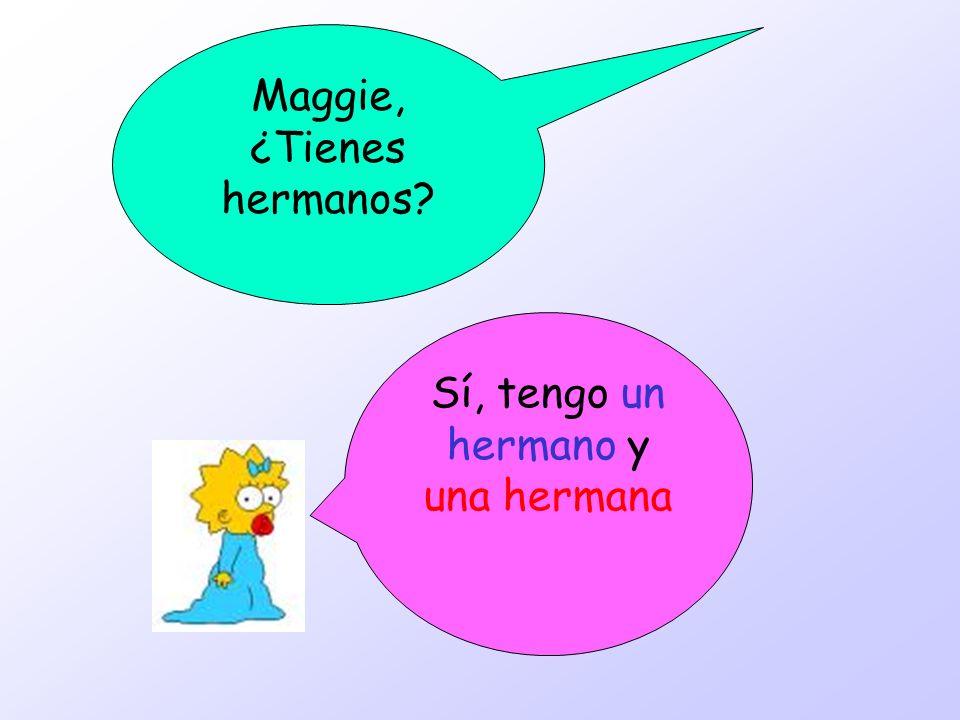 Maggie, ¿Tienes hermanos