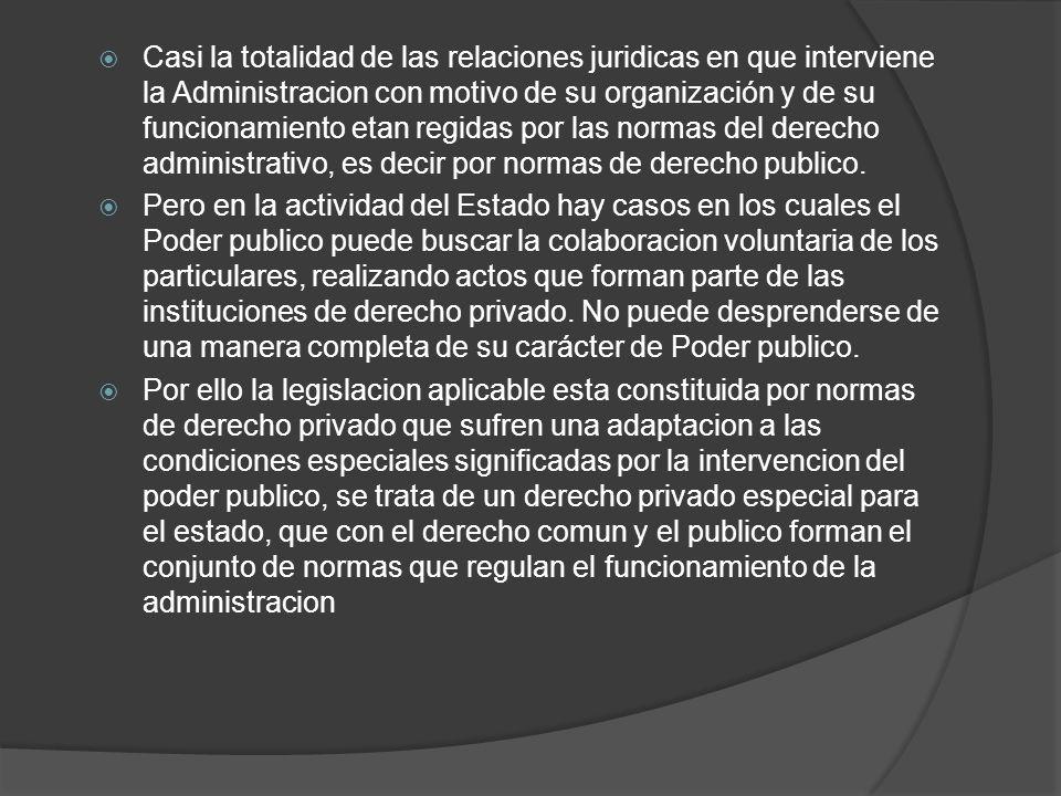 Casi la totalidad de las relaciones juridicas en que interviene la Administracion con motivo de su organización y de su funcionamiento etan regidas por las normas del derecho administrativo, es decir por normas de derecho publico.