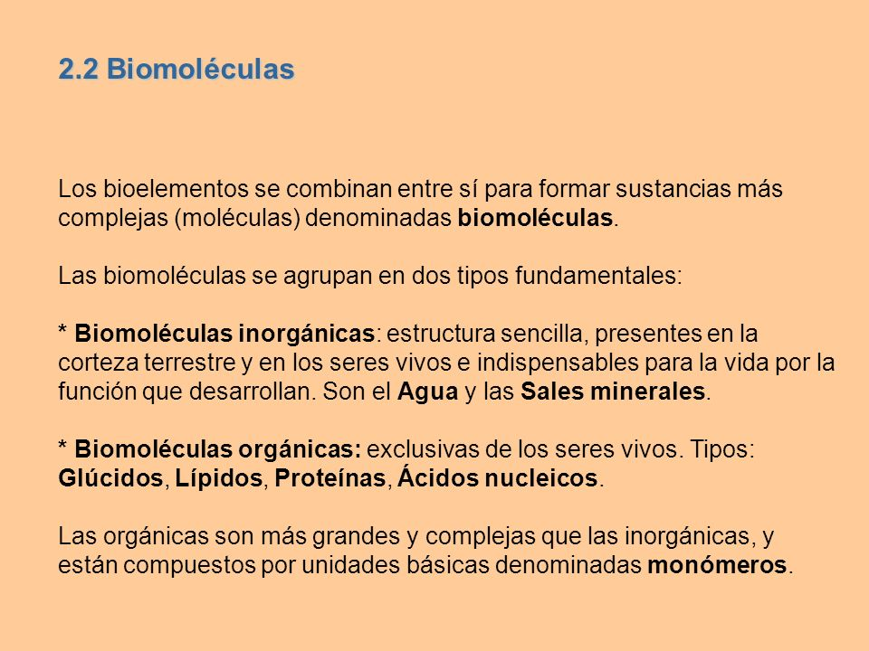 2.2 BiomoléculasLos bioelementos se combinan entre sí para formar sustancias más complejas (moléculas) denominadas biomoléculas.