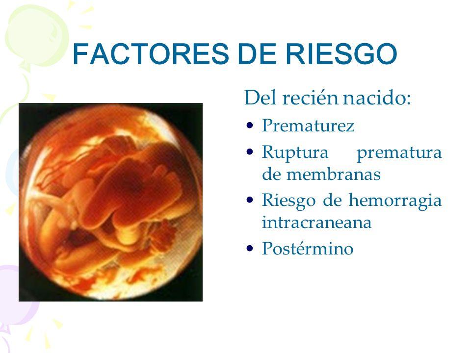 FACTORES DE RIESGO Del recién nacido: Prematurez