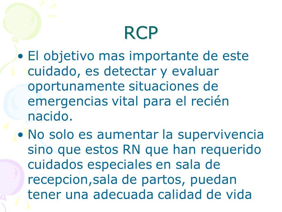 RCP El objetivo mas importante de este cuidado, es detectar y evaluar oportunamente situaciones de emergencias vital para el recién nacido.