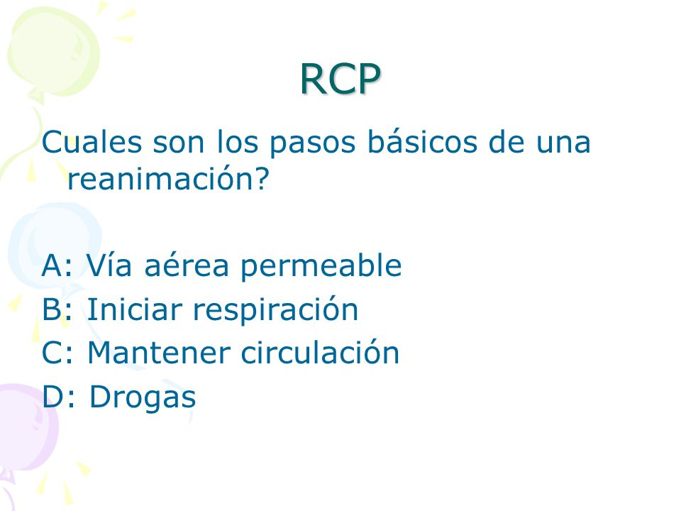 RCP Cuales son los pasos básicos de una reanimación.