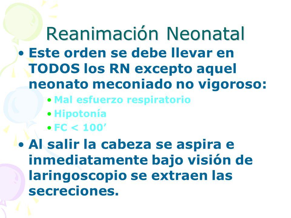 Reanimación Neonatal Este orden se debe llevar en TODOS los RN excepto aquel neonato meconiado no vigoroso: