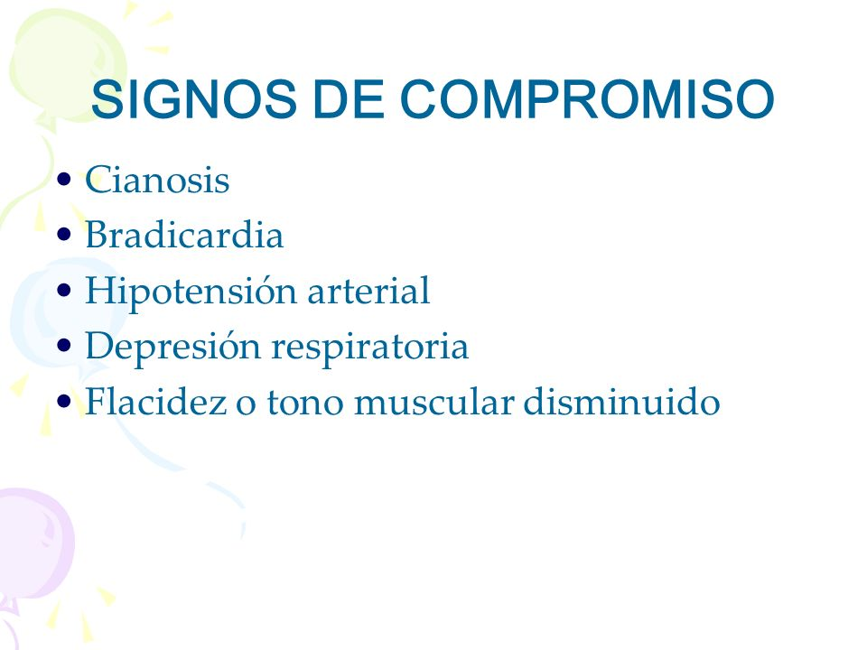 SIGNOS DE COMPROMISO Cianosis Bradicardia Hipotensión arterial
