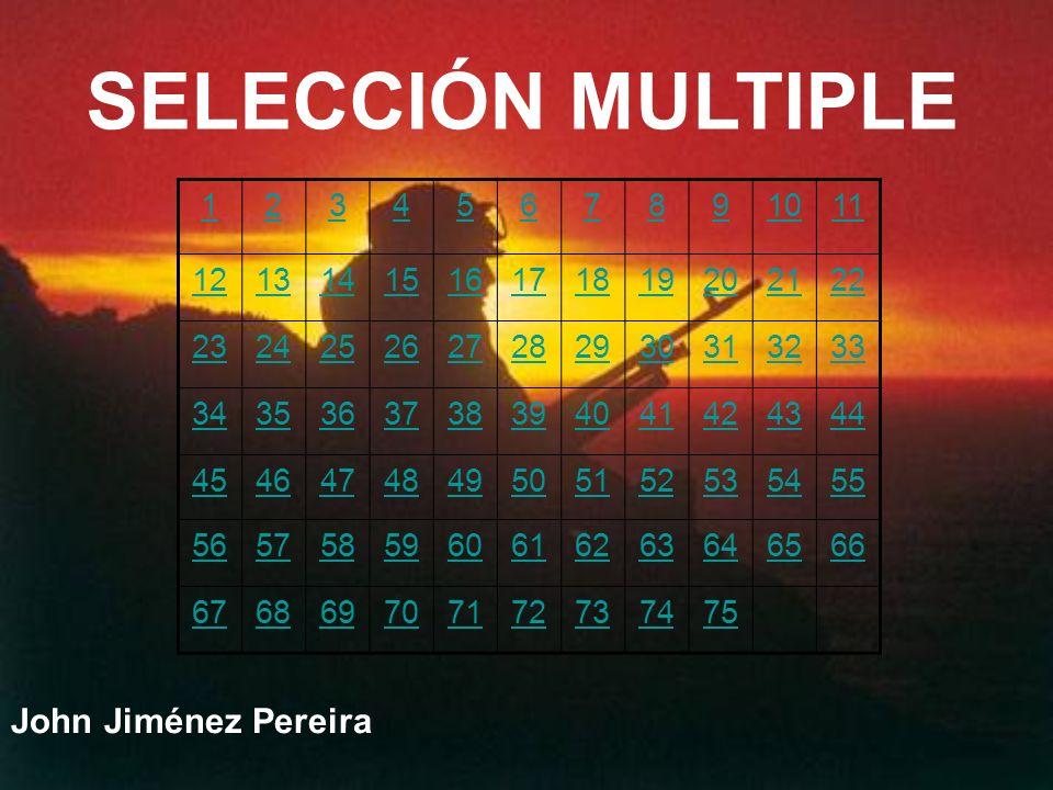 SELECCIÓN MULTIPLE John Jiménez Pereira 1 2 3 4 5 6 7 8 9 10 11 12 13
