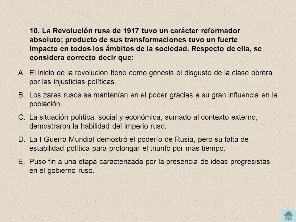 10. La Revolución rusa de 1917 tuvo un carácter reformador absoluto; producto de sus transformaciones tuvo un fuerte impacto en todos los ámbitos de la sociedad. Respecto de ella, se considera correcto decir que: