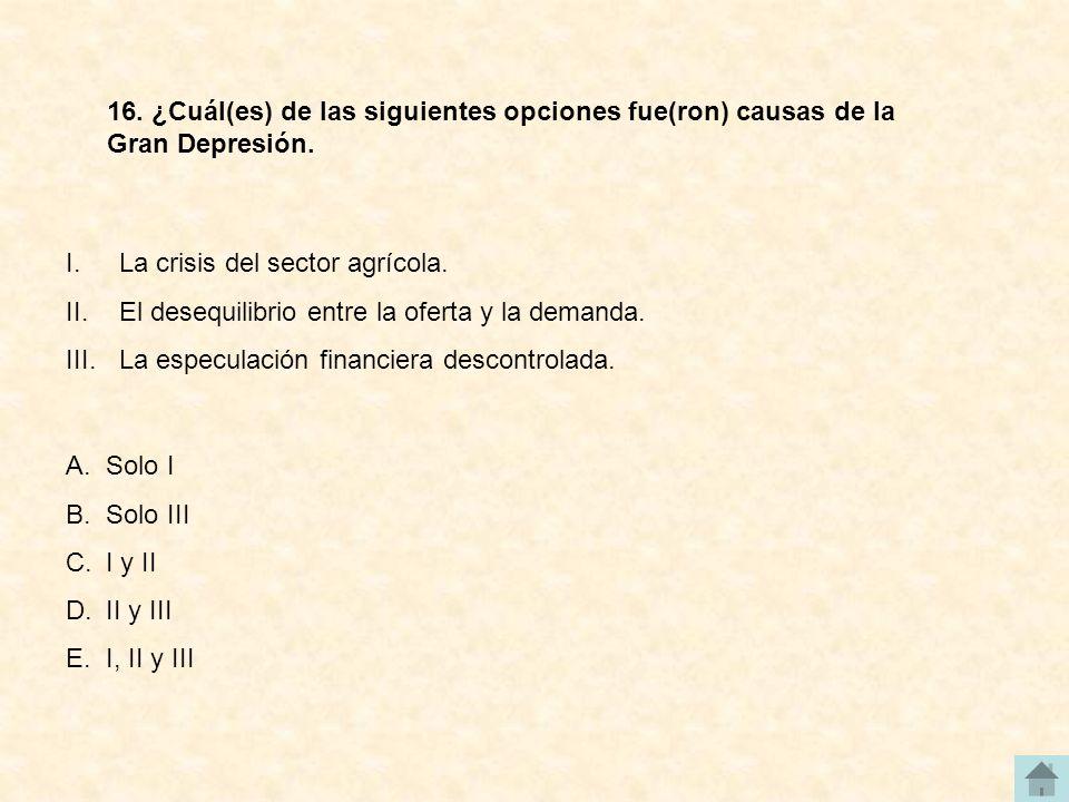16. ¿Cuál(es) de las siguientes opciones fue(ron) causas de la Gran Depresión.