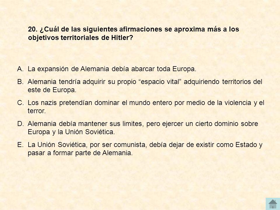 20. ¿Cuál de las siguientes afirmaciones se aproxima más a los objetivos territoriales de Hitler