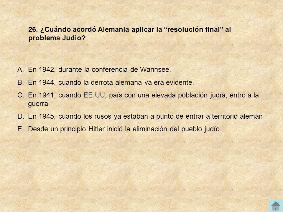 26. ¿Cuándo acordó Alemania aplicar la resolución final al problema Judío