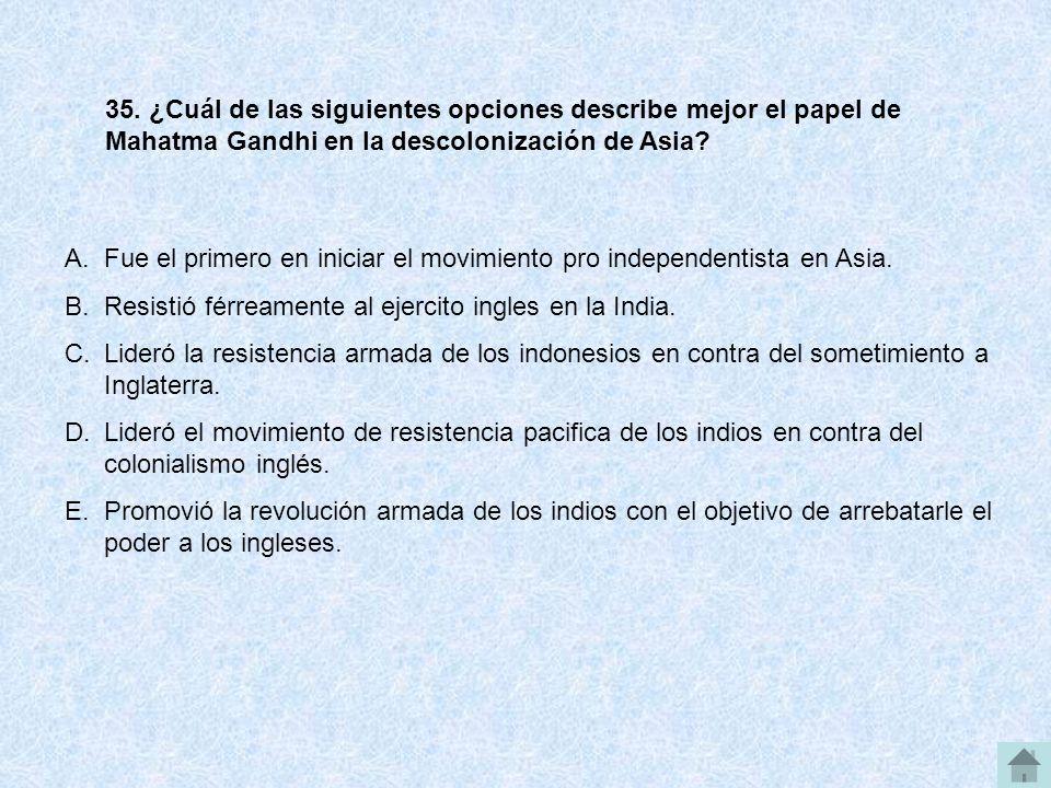 35. ¿Cuál de las siguientes opciones describe mejor el papel de Mahatma Gandhi en la descolonización de Asia