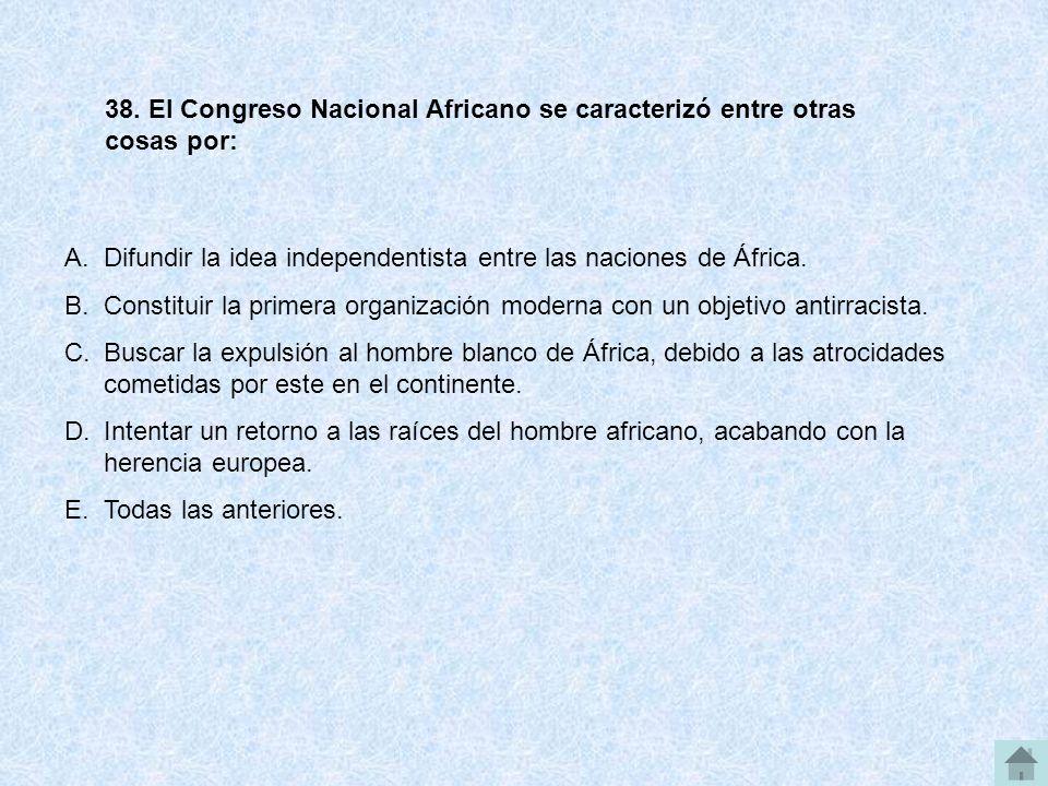 38. El Congreso Nacional Africano se caracterizó entre otras cosas por: