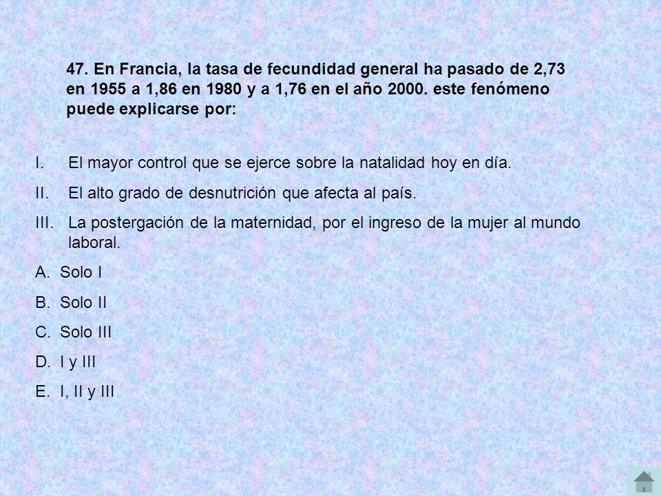 47. En Francia, la tasa de fecundidad general ha pasado de 2,73 en 1955 a 1,86 en 1980 y a 1,76 en el año 2000. este fenómeno puede explicarse por: