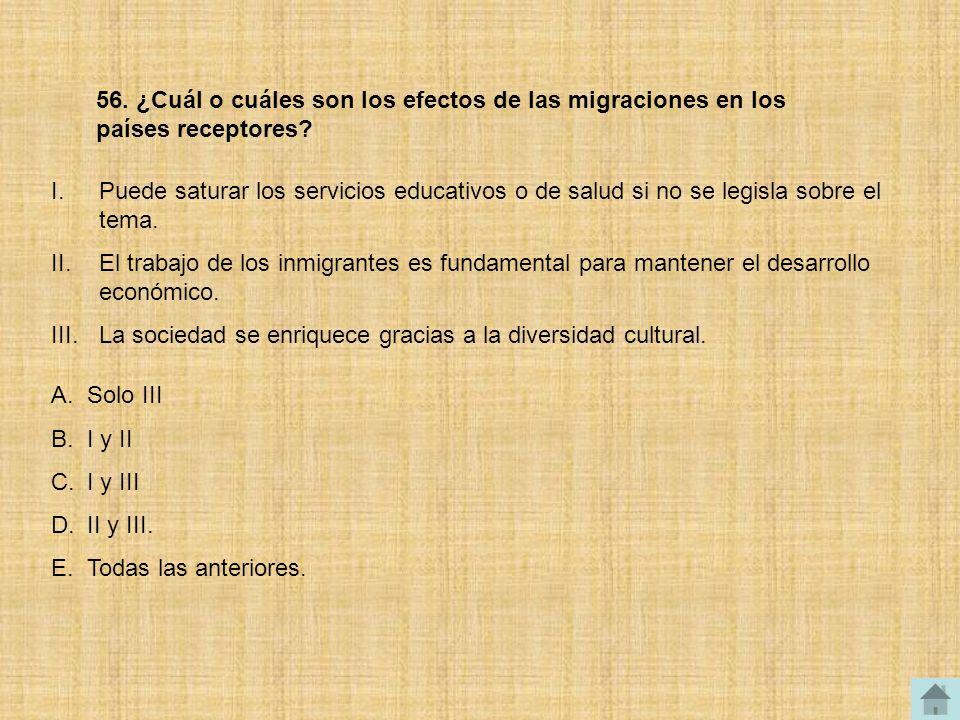 56. ¿Cuál o cuáles son los efectos de las migraciones en los países receptores
