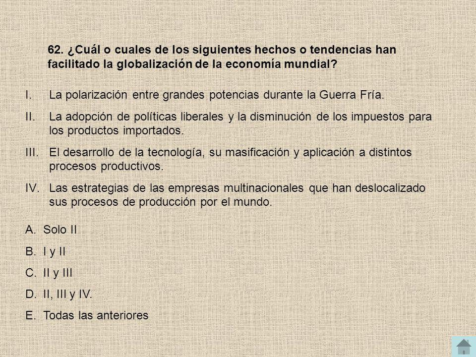 62. ¿Cuál o cuales de los siguientes hechos o tendencias han facilitado la globalización de la economía mundial