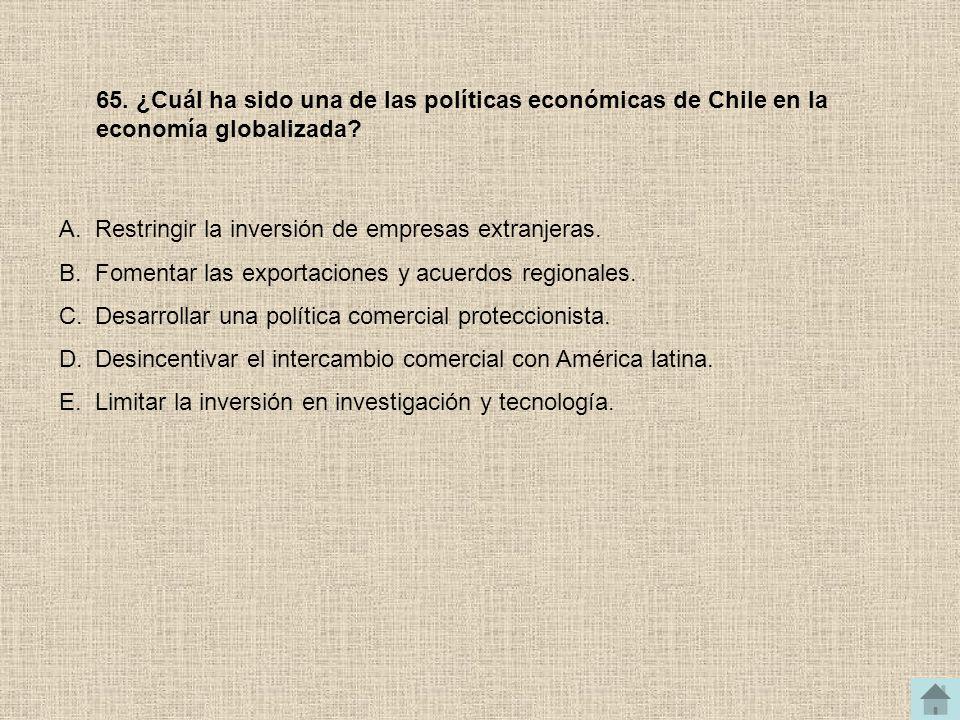 65. ¿Cuál ha sido una de las políticas económicas de Chile en la economía globalizada