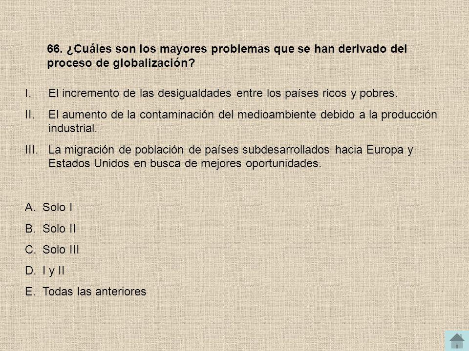 66. ¿Cuáles son los mayores problemas que se han derivado del proceso de globalización