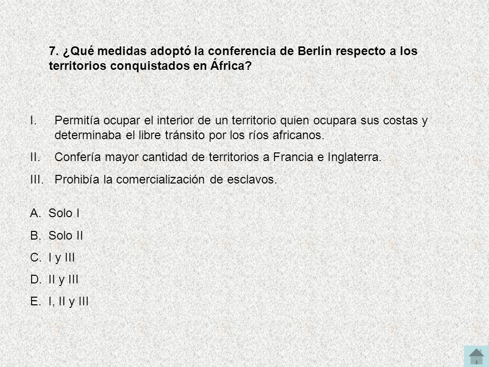7. ¿Qué medidas adoptó la conferencia de Berlín respecto a los territorios conquistados en África