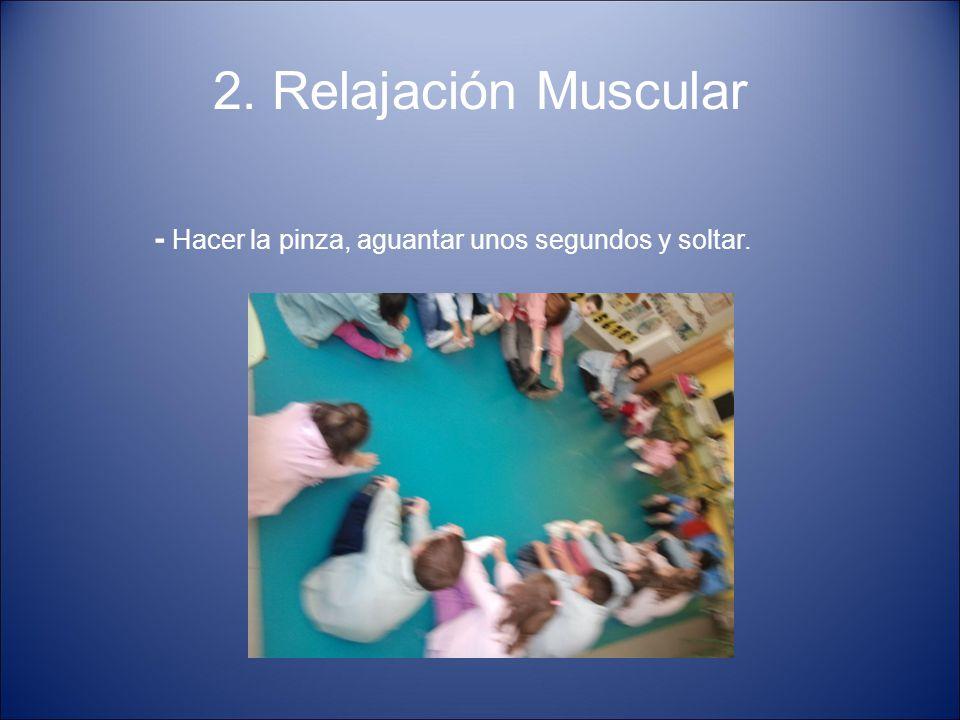 2. Relajación Muscular - Hacer la pinza, aguantar unos segundos y soltar.