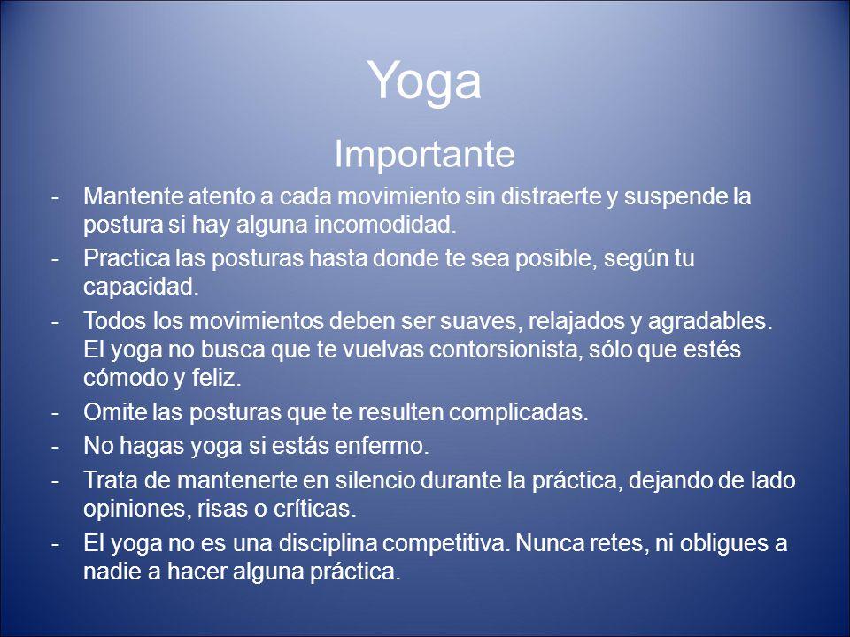 Yoga Importante. Mantente atento a cada movimiento sin distraerte y suspende la postura si hay alguna incomodidad.