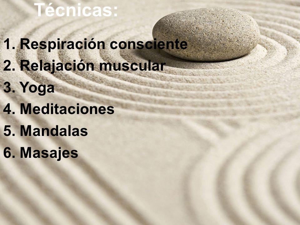 Técnicas: 1. Respiración consciente 2. Relajación muscular 3. Yoga