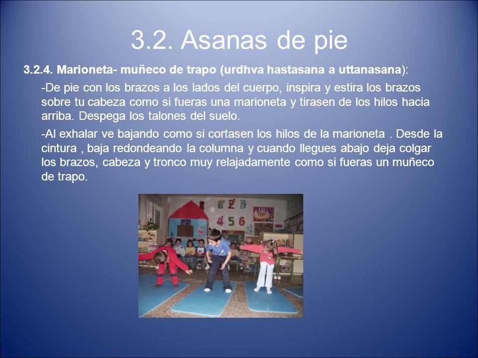 3.2. Asanas de pie 3.2.4. Marioneta- muñeco de trapo (urdhva hastasana a uttanasana):