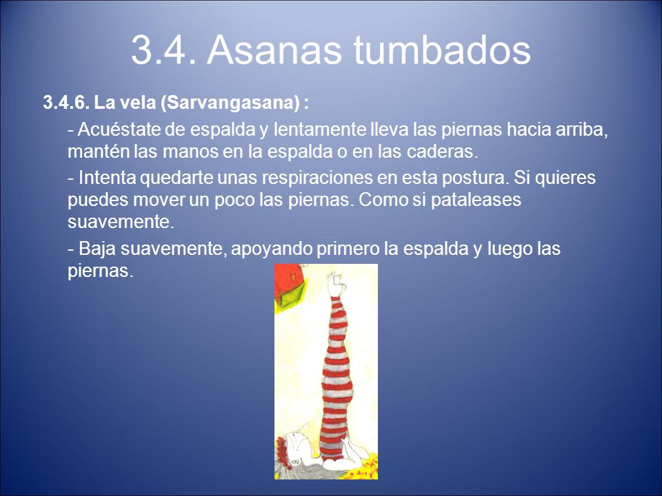 3.4. Asanas tumbados 3.4.6. La vela (Sarvangasana) :