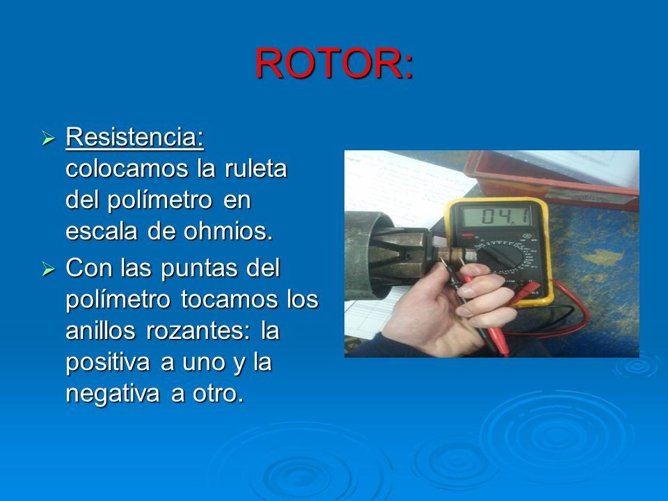 ROTOR: Resistencia: colocamos la ruleta del polímetro en escala de ohmios.