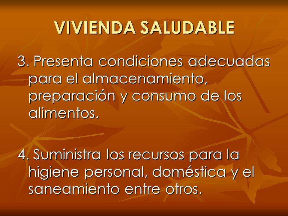 VIVIENDA SALUDABLE3. Presenta condiciones adecuadas para el almacenamiento, preparación y consumo de los alimentos.