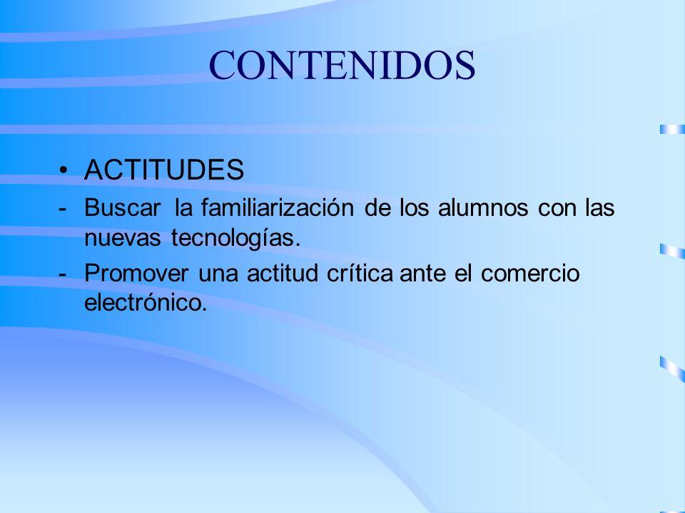 CONTENIDOSACTITUDES. Buscar la familiarización de los alumnos con las nuevas tecnologías.