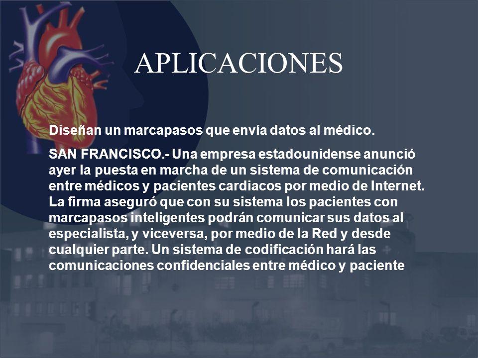 APLICACIONES Diseñan un marcapasos que envía datos al médico.