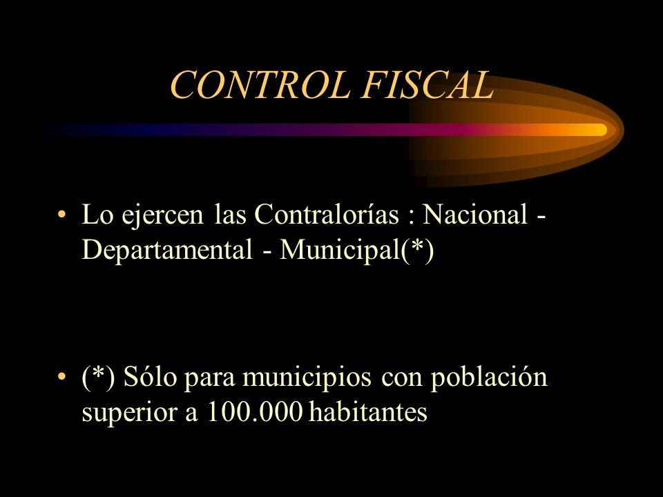 CONTROL FISCAL Lo ejercen las Contralorías : Nacional - Departamental - Municipal(*)