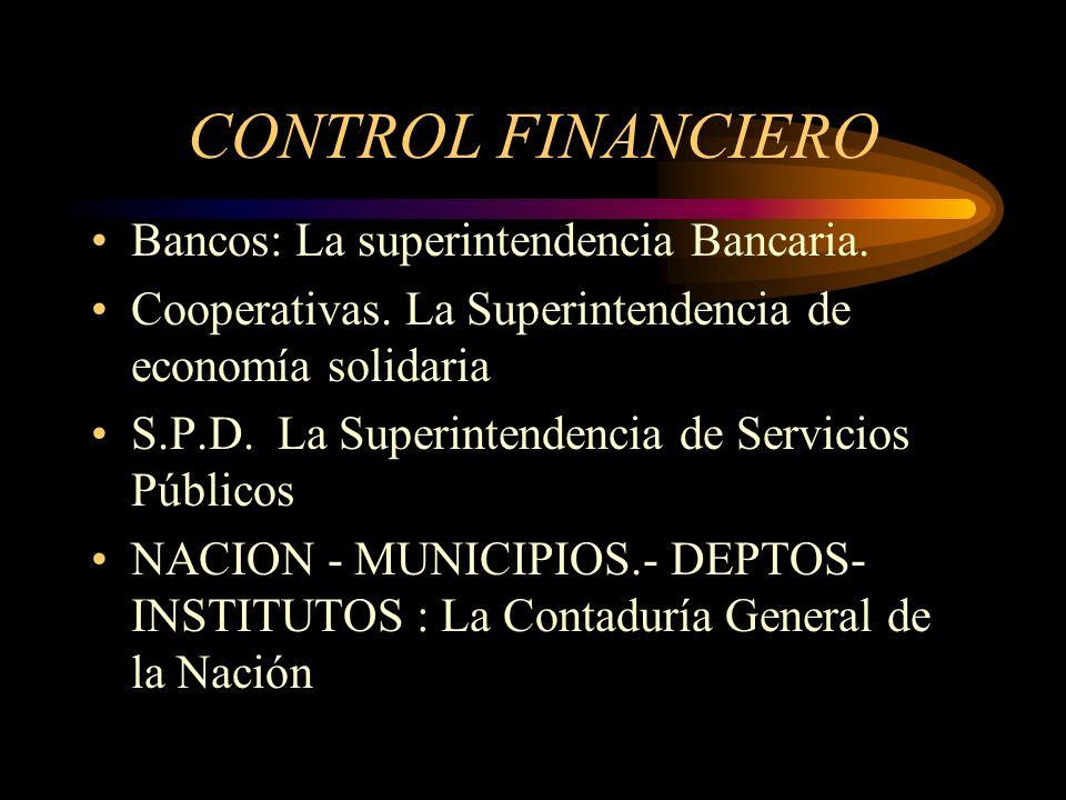 CONTROL FINANCIERO Bancos: La superintendencia Bancaria.