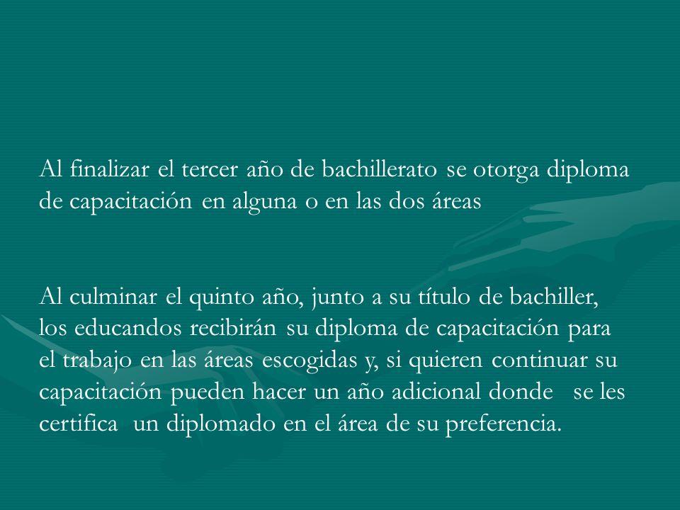Al finalizar el tercer año de bachillerato se otorga diploma de capacitación en alguna o en las dos áreas