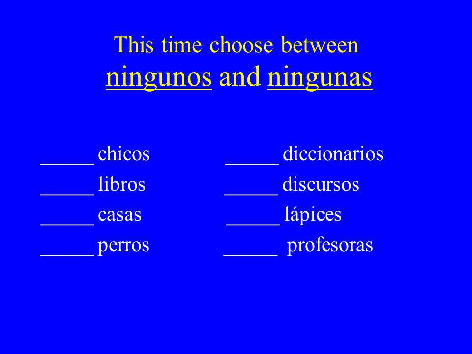 This time choose between ningunos and ningunas