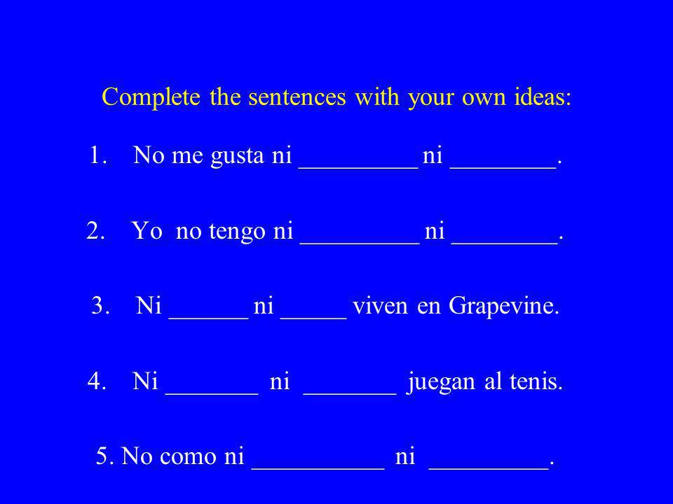 Complete the sentences with your own ideas: