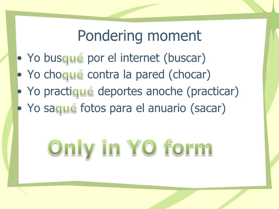 Only in YO form Pondering moment Yo busqué por el internet (buscar)