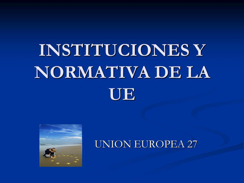 INSTITUCIONES Y NORMATIVA DE LA UE