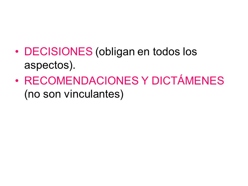 DECISIONES (obligan en todos los aspectos).