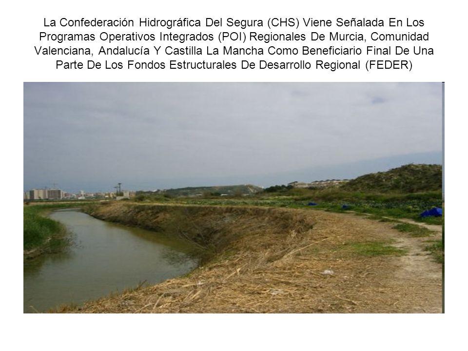 La Confederación Hidrográfica Del Segura (CHS) Viene Señalada En Los Programas Operativos Integrados (POI) Regionales De Murcia, Comunidad Valenciana, Andalucía Y Castilla La Mancha Como Beneficiario Final De Una Parte De Los Fondos Estructurales De Desarrollo Regional (FEDER)