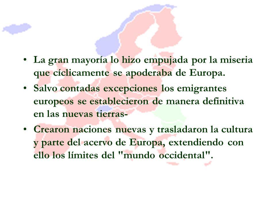 La gran mayoría lo hizo empujada por la miseria que cíclicamente se apoderaba de Europa.