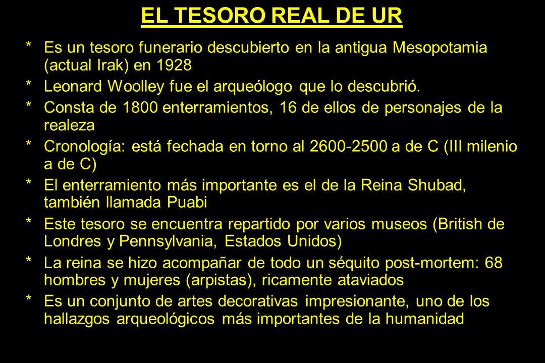EL TESORO REAL DE UR Es un tesoro funerario descubierto en la antigua Mesopotamia (actual Irak) en 1928.