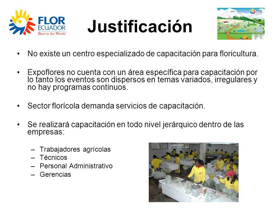 Justificación No existe un centro especializado de capacitación para floricultura.