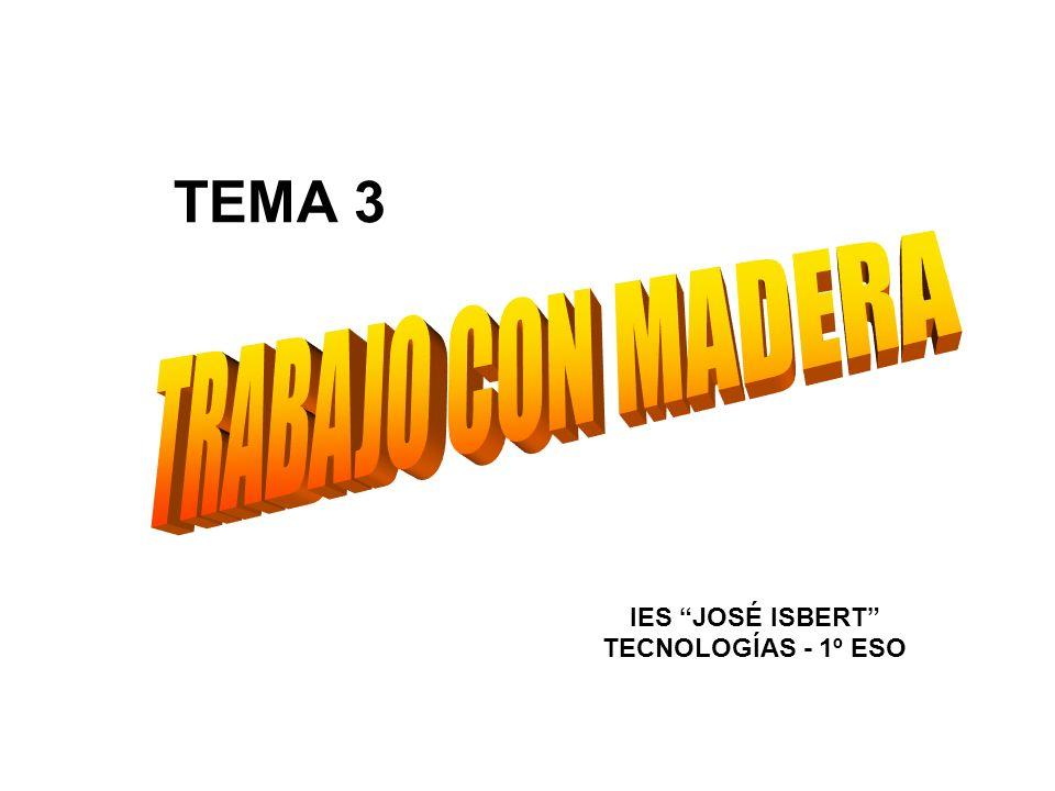 TEMA 3 TRABAJO CON MADERA IES JOSÉ ISBERT TECNOLOGÍAS - 1º ESO