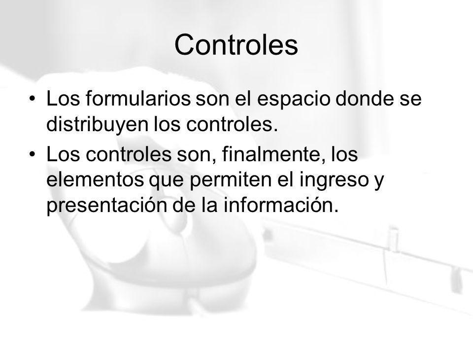 Controles Los formularios son el espacio donde se distribuyen los controles.