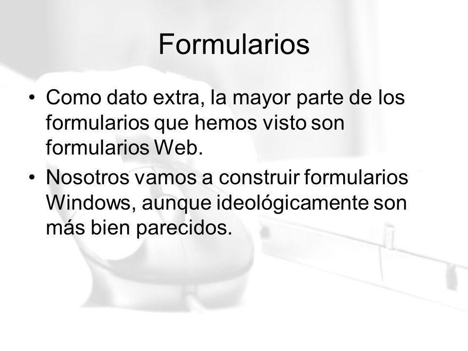 Formularios Como dato extra, la mayor parte de los formularios que hemos visto son formularios Web.